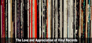The Love and Appreciation of Vinyl Records