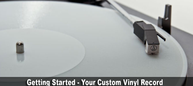 Getting Started Your Custom Vinyl Record