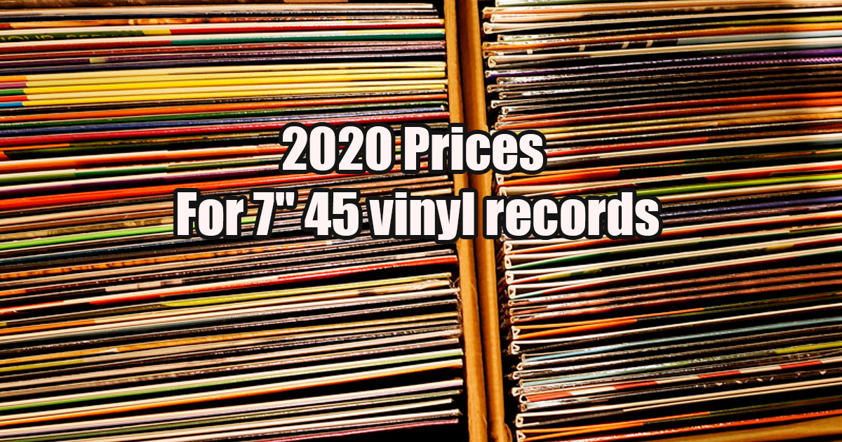 2020 Prices For 7″ 45 vinyl records